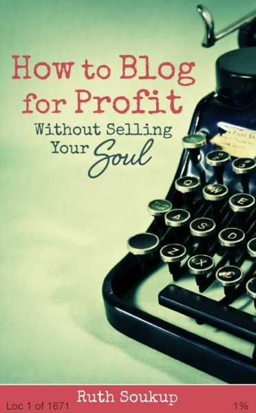 How to Blog for Profit Without Selling Your Soul. After reading this ebook by Ruth Soukup, I'm forever changed.