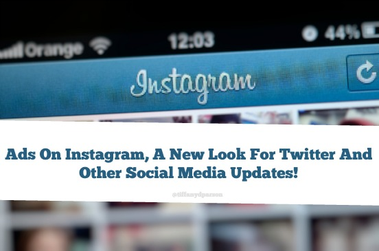 Ads On Instagram, A New Look For Twitter And Other Social Media Updates