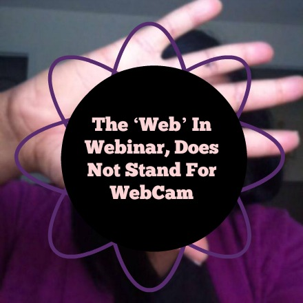Who says you have to be on camera during your webinar. There is no webinar rule that says: You Must Be On Camera In Order To Host A Webinar.