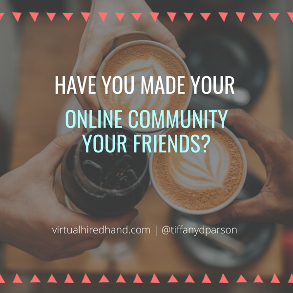 Have you made your online community your friends?